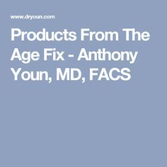 Products From The Age Fix - Anthony Youn, MD, FACS