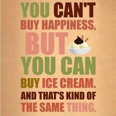 You can buy ice cream  :D