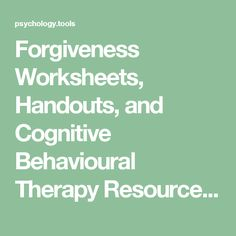 Forgiveness Worksheets, Handouts, and Cognitive Behavioural Therapy Resources | Psychology Tools