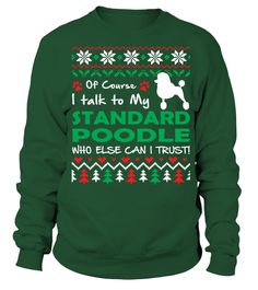 # I Talk To My Standard Poodle Christmas Funny Sweatshirt Gifts T-shirt .  Shirts says Of Course I Talk To My Standard Poodle. Who Else Can I Trust! Best present for Christmas, New Year, Thanksgiving, Birthdays everyday gift ideas or any special occasions.HOW TO ORDER:1. Select the style and color you want:2. Click Reserve it now3. Select size and quantity4. Enter shipping and billing information5. Done! Simple as that!TIPS: Buy 2 or more to save shipping cost!This is printable if you…