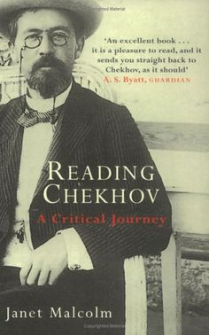 Reading Chekhov: A Critical Journey, by Janet Malcolm