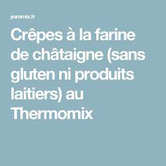 Crêpes à la farine de châtaigne (sans gluten ni produits laitiers) au Thermomix