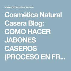 Cosmética Natural Casera Blog: COMO HACER JABONES CASEROS (PROCESO EN FRIO)