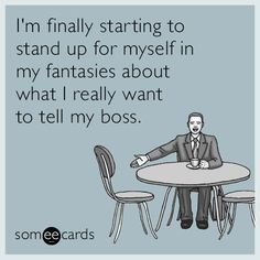 Sad and often true. Horrible bosses reality.
