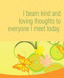 """spiritbearwellness: """"I beam kind and loving thoughts to everyone I meet today. ~ Louise L. Hay """""""