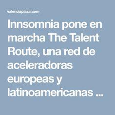 Innsomnia pone en marcha The Talent Route, una red de aceleradoras europeas y latinoamericanas -  Valencia Plaza