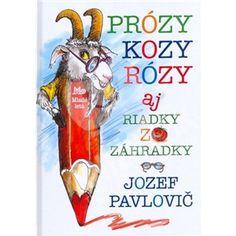 Jozef Pavlovič - Prózy kozy Rózy aj riadky zo záhradky od 7,10 €