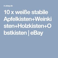 10 X Weiße Stabile Apfelkisten+Weinkisten+Holzkisten+Obstkisten | EBay
