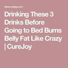 Drinking These 3 Drinks Before Going to Bed Burns Belly Fat Like Crazy | CureJoy