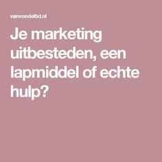Je marketing uitbesteden, een lapmiddel of echte hulp?