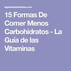 15 Formas De Comer Menos Carbohidratos - La Guía de las Vitaminas