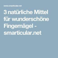 3 natürliche Mittel für wunderschöne Fingernägel - smarticular.net
