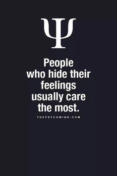 people who hind their feelings usually care the most. people who hind their feelings usually care the most. people who hind their feelings usually care the most. Fact Quotes, True Quotes, Great Quotes, Quotes To Live By, Inspirational Quotes, Qoutes, Psychology Fun Facts, Psychology Says, Psychology Quotes
