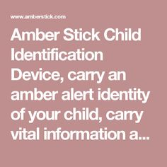 Amber Stick Child Identification Device, carry an amber alert identity of your child, carry vital information and child identification photos and descroption, allows for a fast amber alert activation.