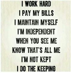 This is me! I work my ass off for my babies to show them working hard pays off, you have to work to get what you want in life not let it be handed to you.