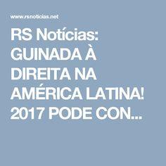 RS Notícias: GUINADA À DIREITA NA AMÉRICA LATINA! 2017 PODE CON...