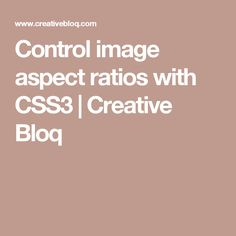 Control image aspect ratios with CSS3 | Creative Bloq