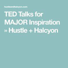TED Talks for MAJOR Inspiration » Hustle + Halcyon