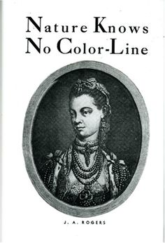 Nature Knows No Color-Line: Research into the Negro Ancestry in the White Race by J. A. Rogers,http://www.amazon.com/dp/0960229450/ref=cm_sw_r_pi_dp_pMLitb126H09DTSS