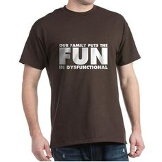 Our Family Puts the Fun in Dysfunctio T-Shirt