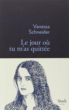 Le jour où tu m'as quittée - Vanessa Schneider - Livres
