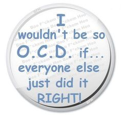 OK, I HAVE TO ADMIT I'M SORT OF O.C.D.!