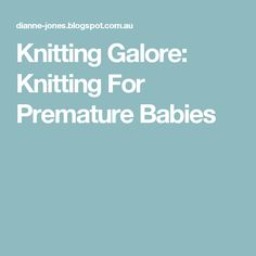 Knitting Galore: Knitting For Premature Babies