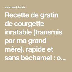 Recette de gratin de courgette inratable (transmis par ma grand mère), rapide et sans béchamel : on retrouve le bon goût de la courgette.