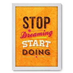 """""""Deixe de sonhar e comece a fazer"""". Frase linda e inspiradora"""