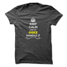 [New tshirt name origin] Keep Calm and Let GOEZ Handle it  Discount Today  Hey if you are GOEZ then this shirt is for you. Let others just keep calm while you are handling it. It can be a great gift too.  Tshirt Guys Lady Hodie  SHARE and Get Discount Today Order now before we SELL OUT Today  Camping 2015 special tshirts aaron handle it calm and let goez handle it keep calm and let bling handle itcalm blind some beers today they were trapped in bottle great gift for lover