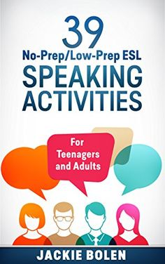 39 No-Prep/Low-Prep ESL Speaking Activities: For Teenagers and Adults (English Edition) de Jackie Bolen http://www.amazon.fr/dp/B00YKMAV0S/ref=cm_sw_r_pi_dp_2Fz6wb1J0X71S