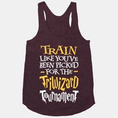 Train Like You've Been Picked For The Triwizard Tournament | HUMAN | T-Shirts, Tanks, Sweatshirts and Hoodies