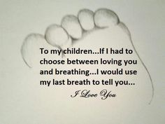 That you & your father Joseph Love you our children on loan. If you know nothing else Follow JESUS,HE Loves you more, and HE Died for you, because our HEAVENLY FATHER asked HIM to!!