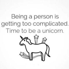 Time to be a unicorn.