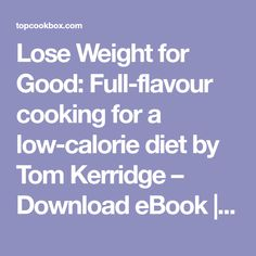 Lose Weight for Good: Full-flavour cooking for a low-calorie diet by Tom Kerridge – Download eBook | EPUB | PDF – Cookbooks Online Library, eBooks Collection