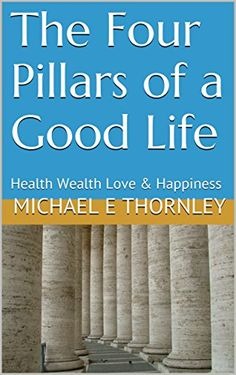 The Four Pillars of a Good Life: Health Wealth Love & Hap... https://www.amazon.com/dp/B06XZQ45T8/ref=cm_sw_r_pi_dp_x_Zxw.ybGAZ5DF1 Michael Thornley Michael-Thornley-Organisation
