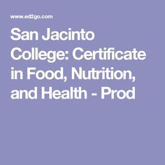 San Jacinto College: Certificate in Food, Nutrition, and Health - Prod