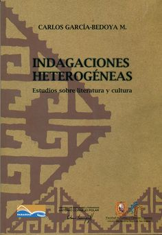 Código: 809.85 / G25I. Título: Indagaciones heterogéneas : estudio sobre literatura y cultura. Autor: García-Bedoya Maguiña, Carlos, 1955-. Catálogo: http://biblioteca.ccincagarcilaso.gob.pe/biblioteca/catalogo/ver.php?id=8019&idx=2-0000013775