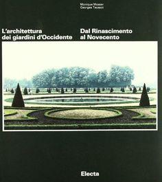 L'architettura dei giardini d'Occidente. Dal Rinascimento al Novecento di M. Mosser, http://www.amazon.it/dp/8843572385/ref=cm_sw_r_pi_dp_xJYrrb1EBQ78K/277-9572716-7887122