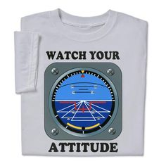 Watch Your Attitude Funny T-shirt. This is the perfect quick gift for plane enthusiasts everywhere. 1 LEFT!