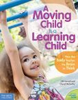A Moving Child Is a Learning Child: How the Body Teaches the Brain to Think (Birth to Age 7) by Gill Connell and Cheryl McCarthy  #DOEBibliography