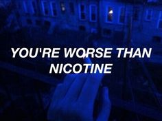 alternative, blue, feelings, grunge, hipster, illustration, indie, nicotine, phrases, quotes, sayings, soft, thoughts, vintage, words, you.