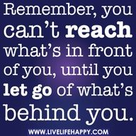 Remember, You Can't Reach What's In Front Of You