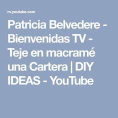 Patricia Belvedere - Bienvenidas TV - Teje en macramé una Cartera | DIY IDEAS - YouTube