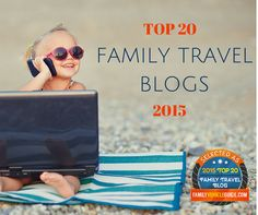 get inspired by the best family travel blogs 2015