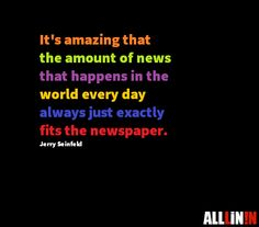 Funny quotes about the news. Jerry Seinfeld, Funny Quotes, Shit Happens, News, Day, Funny Quites, Humorous Quotes, Cute Quotes, Funniest Quotes