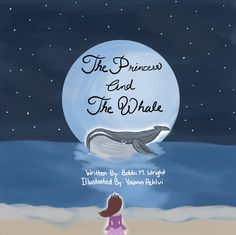 The Princess and The Whale is the first children's story written by author Bobbi M Wright. Beautifully written, and magically illustrated, it is sure to delight little girls everywhere and inspire them to be brave. Book Publishing Companies, S Stories, Childrens Books, Whale, Literature, This Book, Author, Writing, Princess