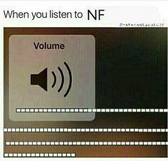 Truth!!! NF on, volume UP!!!