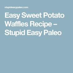 Easy Sweet Potato Waffles Recipe – Stupid Easy Paleo