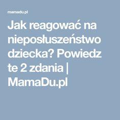 Jak reagować na nieposłuszeństwo dziecka? Powiedz te 2 zdania | MamaDu.pl